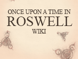 Once Upon A Time In Roswell Wiki